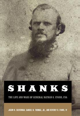 Shanks: The Life and Wars of General Nathan G. Ebans, CSA - Silverman, Jason H, Dr., and Thomas, Samuel N Jr, and Evans, Beverly D