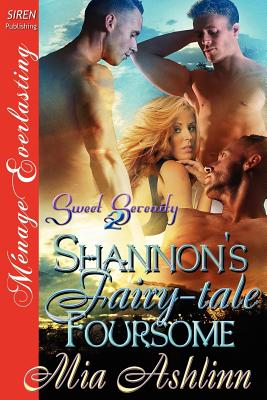 Shannon's Fairy-Tale Foursome [Sweet Serenity 2] (Siren Publishing Menage Everlasting) - Ashlinn, Mia