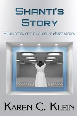 Shanti's Story: A Collection of School of Brides Stories - Klein, Karen C