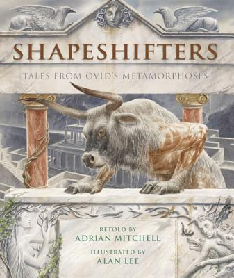 Shapeshifters: Tales from Ovid's Metamorphoses - Mitchell, Adrian (Retold by)