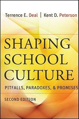 Shaping School Culture: Pitfalls, Paradoxes, and Promises - Deal, Terrence E, Dr., and Peterson, Kent D