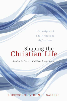 Shaping the Christian Life: Worship and the Religious Affections - Hotz, Kendra G