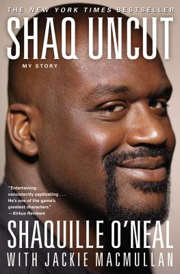 Shaq Uncut: My Story - O'Neal, Shaquille, and MacMullan, Jackie