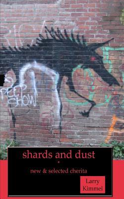 Shards and Dust: New & Selected Cherita - Kimmel, Larry