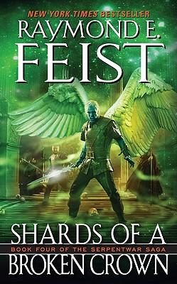 Shards of a Broken Crown: Volume IV of the Serpentwar Saga - Feist, Raymond E