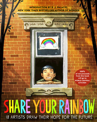 Share Your Rainbow: 18 Artists Draw Their Hope for the Future - Various, and Palacio, R J (Introduction by)