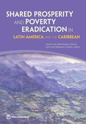 Shared Prosperity and Poverty Eradication in Latin America and the Caribbean - Cord, Louise (Editor), and Genoni, Maria (Editor), and Rodriguez-Castelan, Carlos (Editor)