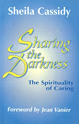 Sharing the Darkness: The Spirituality of Caring - Cassidy, Sheila