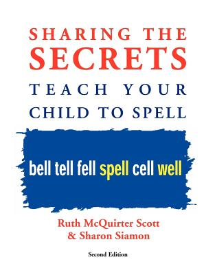 Sharing the Secrets: Teach Your Child to Spell, 2nd Edition - McQuirter Scott, Ruth