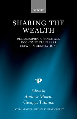 Sharing the Wealth: Demographic Change and Economic Transfers Between Generations - Tapinos, Georges (Editor), and Mason, Andrew (Editor)