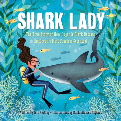Shark Lady: The True Story of How Eugenie Clark Became the Ocean's Most Fearless Scientist - Keating, Jess