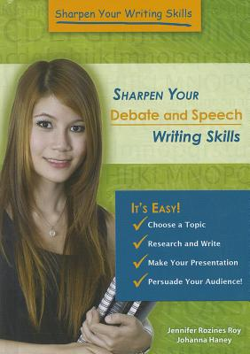 Sharpen Your Debate and Speech Writing Skills - Roy, Jennifer Rozines, and Haney, Johannah