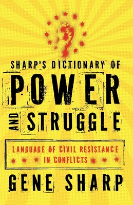 Sharp's Dictionary of Power and Struggle: Language of Civil Resistance in Conflicts - Sharp, Gene, and Roberts, Adam (Foreword by)