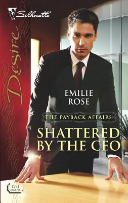 Shattered by the CEO - Rose, Emilie