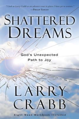 Shattered Dreams: God's Unexpected Path to Joy - Crabb, Larry, Dr.