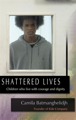 Shattered Lives: Children Who Live with Courage and Dignity - Batmanghelidjh, Camila