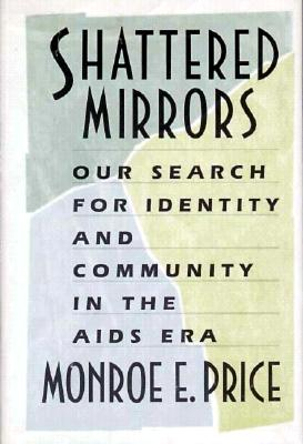 Shattered Mirrors: Our Search for Identity and Community in the AIDS Era - Price, Monroe Edwin