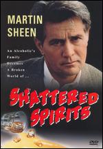 Shattered Spirits - Jack Greenwald; Robert Greenwald