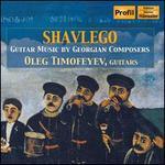 Shavlego: Guitar Music by Georgian Composers
