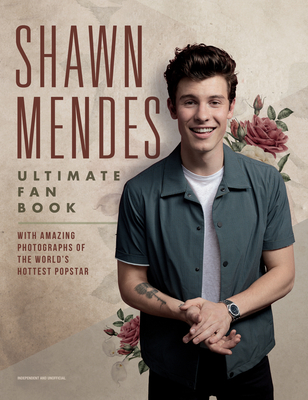 Shawn Mendes: The Ultimate Fan Book: With amazing photographs of the world's hottest popstar - Croft, Malcolm