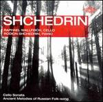 Shchedrin: Cello Sonata; Ancient Melodies of Russian Folk-song