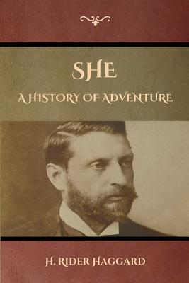 She: A History of Adventure - Haggard, H Rider, Sir