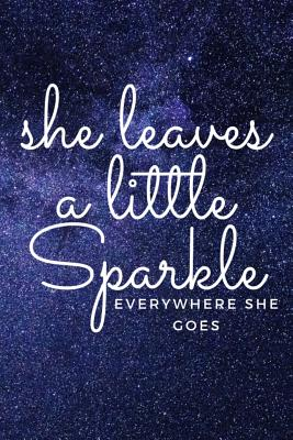 She Leaves a Little Sparkle Everywhere She Goes: A Notebook and Journal for People Who Shine, Shimmer, and Glow - Tess, Emily C