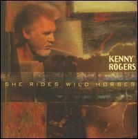 She Rides Wild Horses - Kenny Rogers