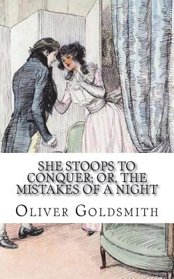 She Stoops to Conquer; Or, the Mistakes of a Night: A Comedy - Goldsmith, Oliver