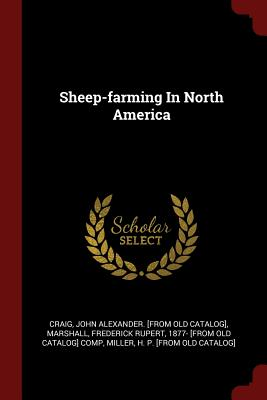 Sheep-Farming in North America - Craig, John Alexander [From Old Catalog (Creator)