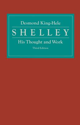 Shelley: His Thought and Work - King-Hele, Desmond