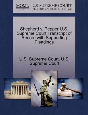 Shepherd V. Pepper U.S. Supreme Court Transcript of Record with Supporting Pleadings - U S Supreme Court (Creator)