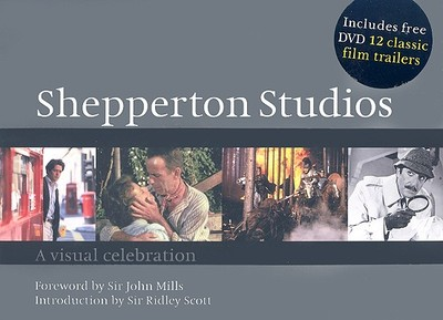 Shepperton Studios: A Visual Celebration - Bright, Morris, and Mills, John (Foreword by), and Scott, Ridley (Introduction by)