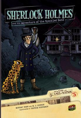 Sherlock Holmes and the Adventure of the Speckled Band - Doyle, Arthur Conan, Sir, and Shaw, Murray (Adapted by), and Cosson, M J (Adapted by)
