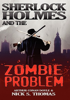 Sherlock Holmes and the Zombie Problem - Thomas, Nick S., and Doyle, Conan A.