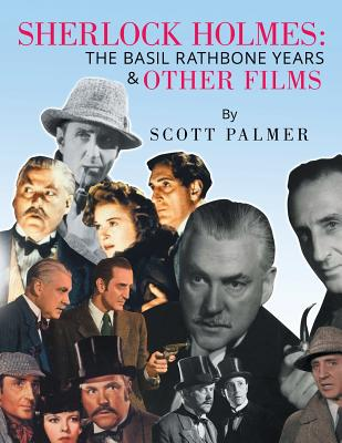 Sherlock Holmes: The Basil Rathbone Years & Other Films - Palmer, Scott