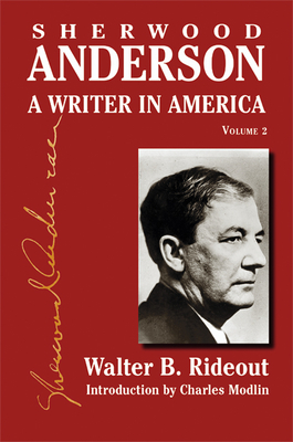 Sherwood Anderson: A Writer in America, Volume 2 - Rideout, Walter B