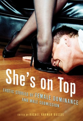She's on Top: Erotic Stories of Female Dominance and Male Submission - Bussel, Rachel Kramer (Editor)