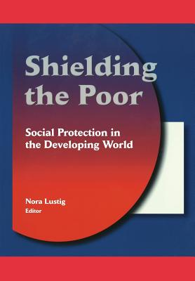 Shielding the Poor: Social Protection in the Developing World - Lustig, Nora Claudia (Editor)