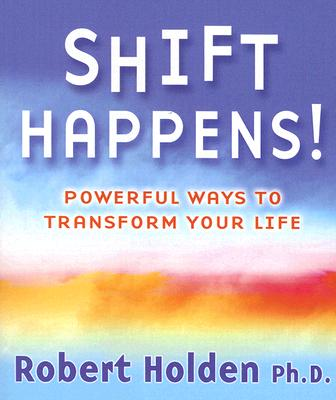Shift Happens!: Powerful Ways to Transform Your Life - Holden, Robert