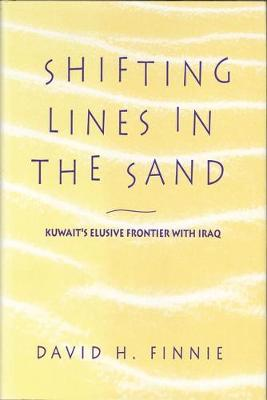 Shifting Lines in the Sand: Kuwait's Elusive Frontier with Iraq - Finnie, David