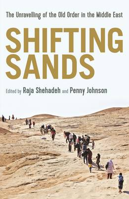Shifting Sands: The Unravelling of the Old Order in the Middle East - Shehadeh, Raja (Editor), and Johnson, Penny (Editor)
