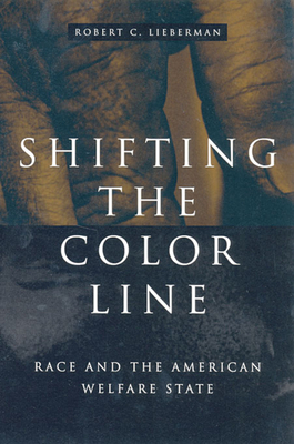 Shifting the Color Line: Race and the American Welfare State - Lieberman, Robert C