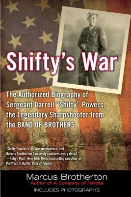"Shifty's War: The Authorized Biography of Sergeant Darrell ""shifty"" Powers, the Legendary Shar Pshooter from the Band of Brothers - Brotherton, Marcus"