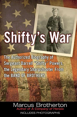 """Shifty's War: The Authorized Biography of Sergeant Darrell """"Shifty"""" Powers, the Legendary Sharpshooter from the Band of Brothers - Brotherton, Marcus"""