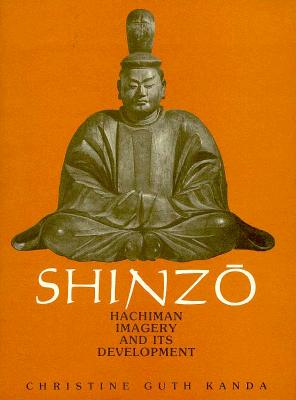 Shinzo: Hachiman Imagery and Its Development - Kanda, Christine Guth, and Guth, Christine M E