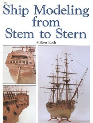 Ship Modeling from Stem to Stern - Roth, Milton, and Roth Milton