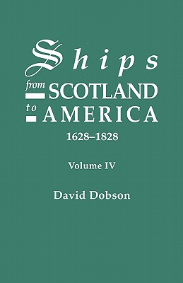 Ships from Scotland to America, 1628-1828. Volume IV - Dobson, David