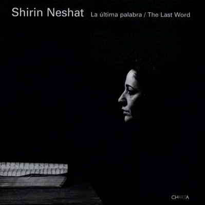 Shirin Neshat La Ultima Palabra/The Last Word - Charta (Creator)