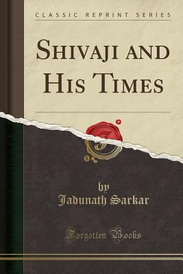 Shivaji and His Times (Classic Reprint) - Sarkar, Jadunath, Sir
